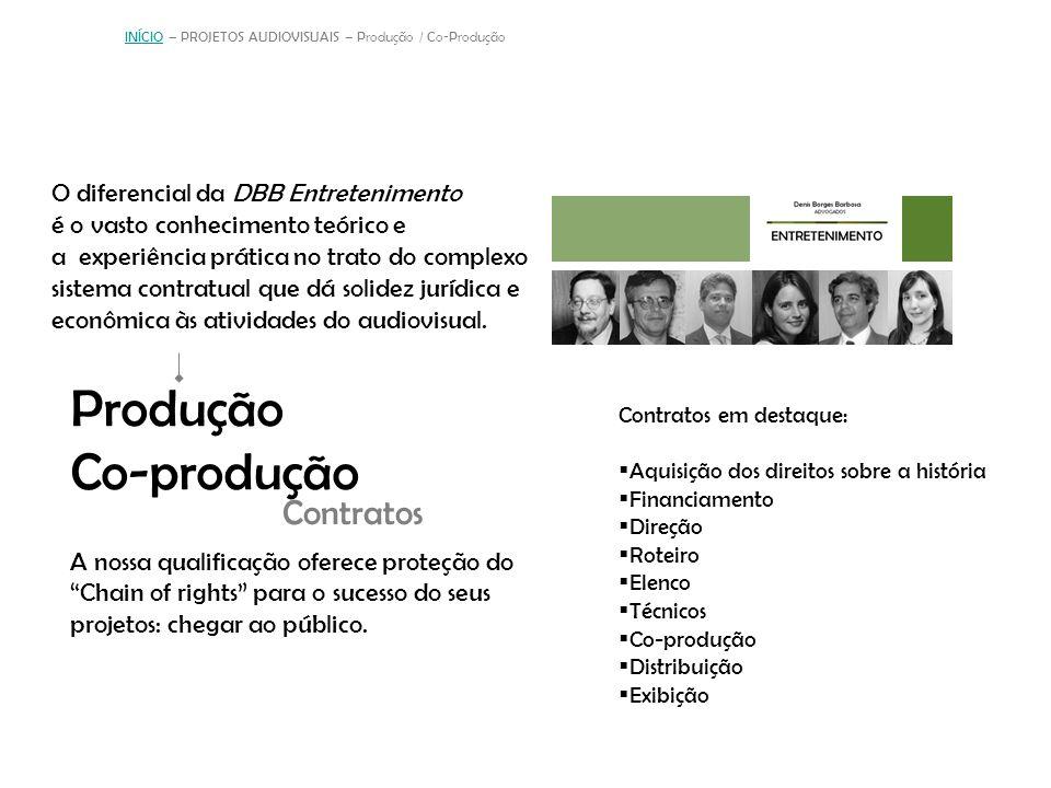 Produção Co-produção INÍCIOINÍCIO – PROJETOS AUDIOVISUAIS – Produção / Co-Produção A nossa qualificação oferece proteção do Chain of rights para o sucesso do seus projetos: chegar ao público.
