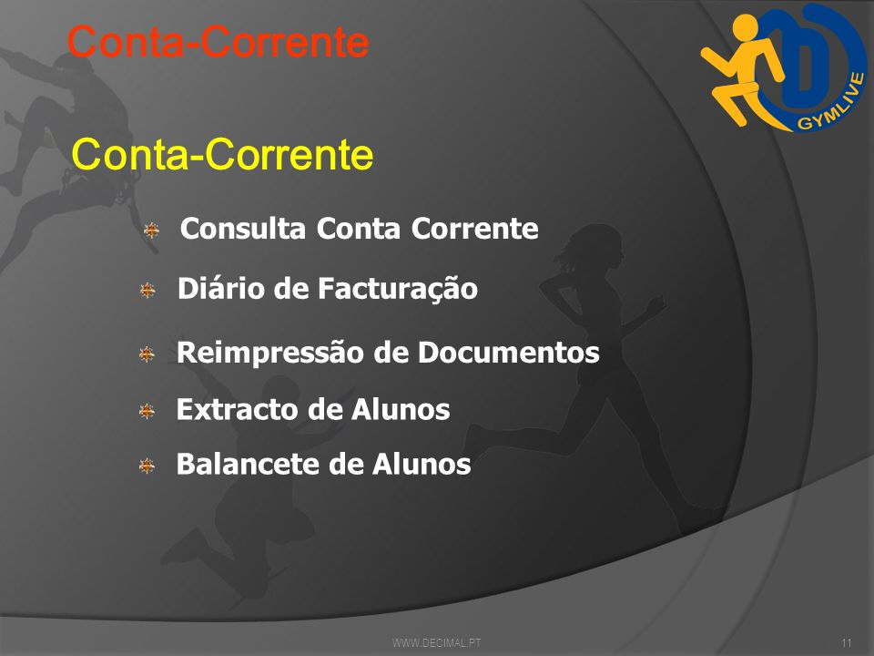 WWW.DECIMAL.PT10 Movimentos Consumos Processar pagamentos Emissão Factura / Recibo WWW.DECIMAL.PT10 MOVIMENTOS Controlo de Presenças Mapa Manual das P