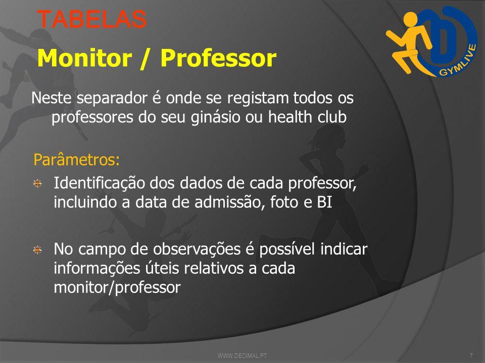 MODALIDADES No separador modalidades é onde se criam todas as actividades físicas existentes no ginásio ou health club. WWW.DECIMAL.PT6 TABELAS Parâme
