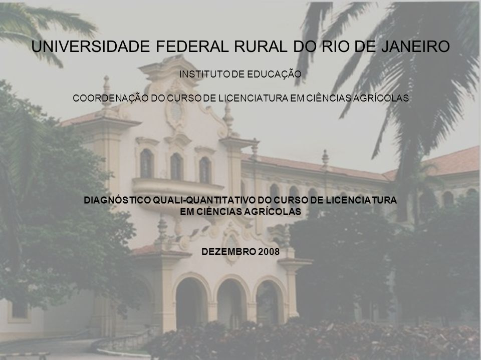 HISTÓRICO 45 ANOS DE COMPROMISSO COM A EDUCAÇÃO AGRÍCOLA NO BRASIL O Curso de Licenciatura em Ciências Agrícolas da UFRRJ foi criado em 1963, sendo o primeiro da América do Sul, o sendo quarto curso mais antigo desta Universidade.