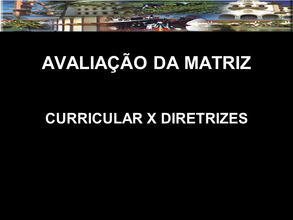 AVALIAÇÃO DA MATRIZ CURRICULAR X DIRETRIZES