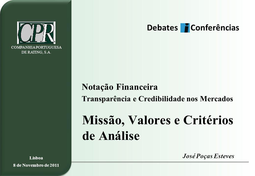 COMPANHIA PORTUGUESA DE RATING, S.A. Missão, Valores e Critérios de Análise Notação Financeira Transparência e Credibilidade nos Mercados Lisboa 8 de
