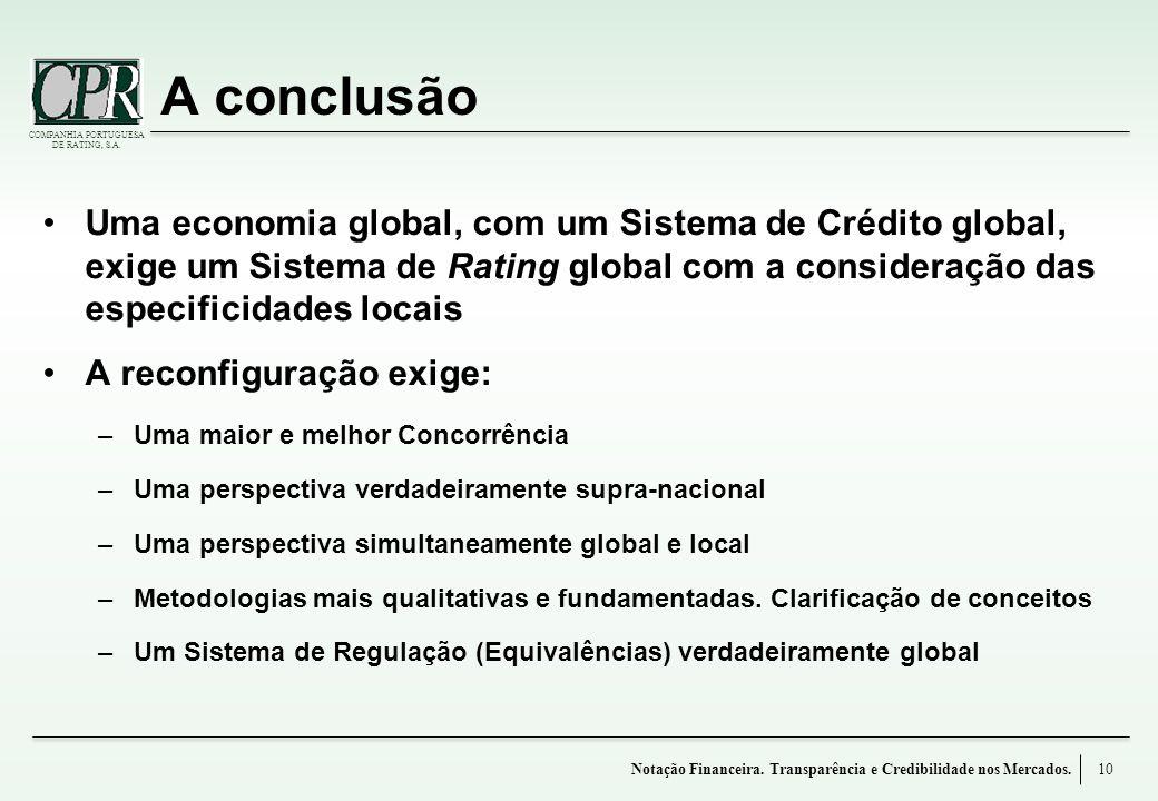 COMPANHIA PORTUGUESA DE RATING, S.A. A conclusão Uma economia global, com um Sistema de Crédito global, exige um Sistema de Rating global com a consid