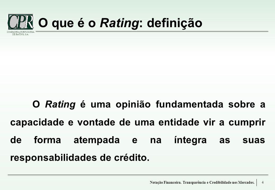 COMPANHIA PORTUGUESA DE RATING, S.A. O que é o Rating: definição O Rating é uma opinião fundamentada sobre a capacidade e vontade de uma entidade vir