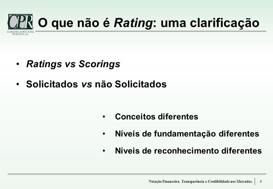 COMPANHIA PORTUGUESA DE RATING, S.A. O que não é Rating: uma clarificação 6 Ratings vs Scorings Solicitados vs não Solicitados Conceitos diferentes Ní