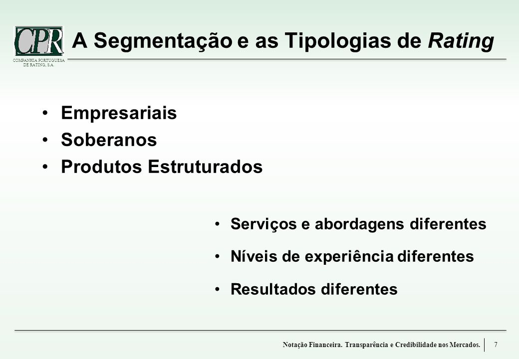 COMPANHIA PORTUGUESA DE RATING, S.A. A Segmentação e as Tipologias de Rating Empresariais Soberanos Produtos Estruturados Serviços e abordagens difere