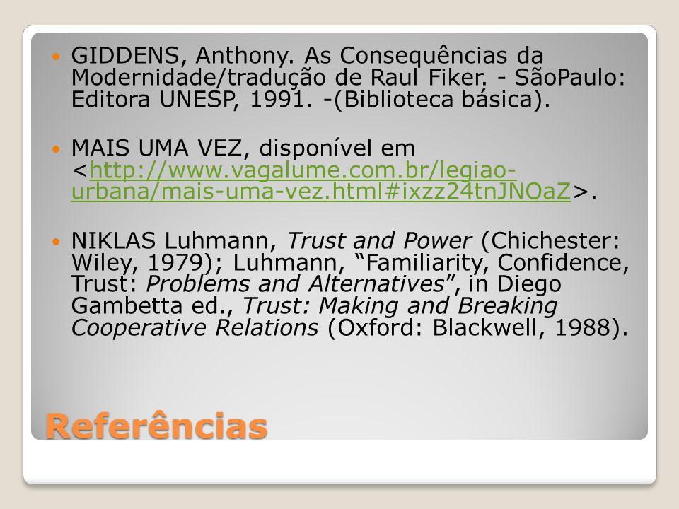 Referências GIDDENS, Anthony. As Consequências da Modernidade/tradução de Raul Fiker. - SãoPaulo: Editora UNESP, 1991. -(Biblioteca básica). MAIS UMA