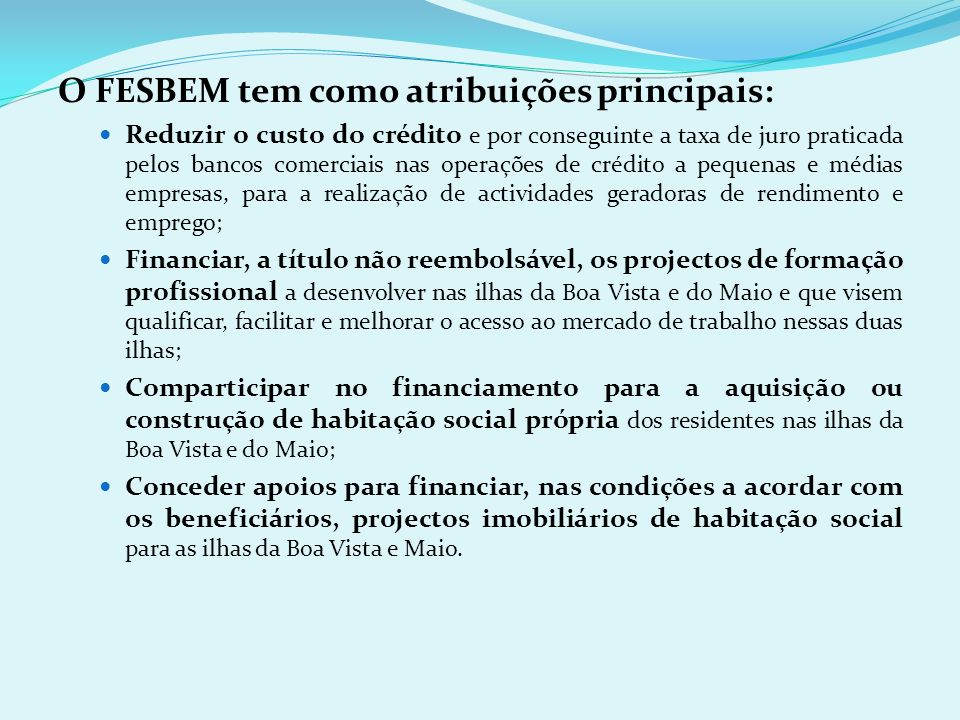 O Fundo Económico e Social da Boa Vista e Maio (FESBEM) é, um instrumento financeiro do desenvolvimento económico e social das ilhas da Boa Vista e Ma