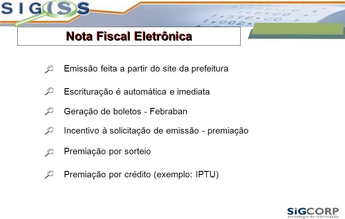 Nota Fiscal Eletrônica Emissão feita a partir do site da prefeitura Escrituração é automática e imediata Geração de boletos - Febraban Incentivo à sol