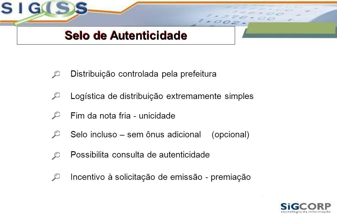 Selo de Autenticidade Distribuição controlada pela prefeitura Logística de distribuição extremamente simples Fim da nota fria - unicidade Selo incluso