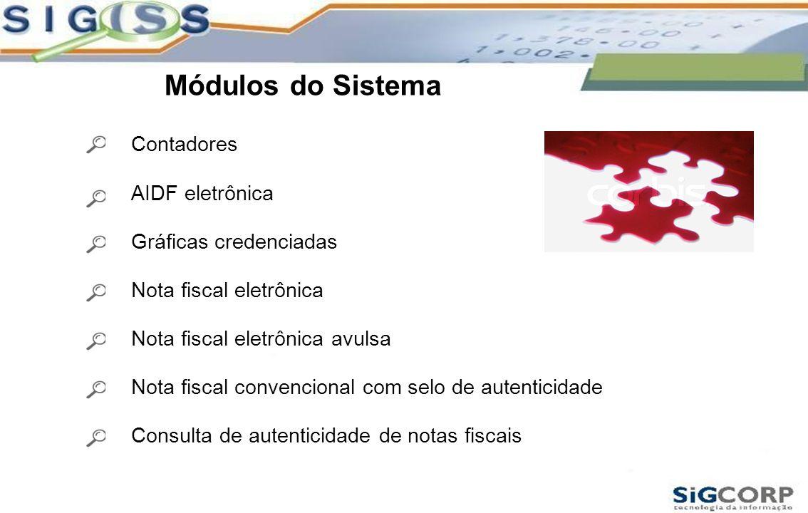 Módulos do Sistema Contadores AIDF eletrônica Gráficas credenciadas Nota fiscal eletrônica Nota fiscal convencional com selo de autenticidade Consulta