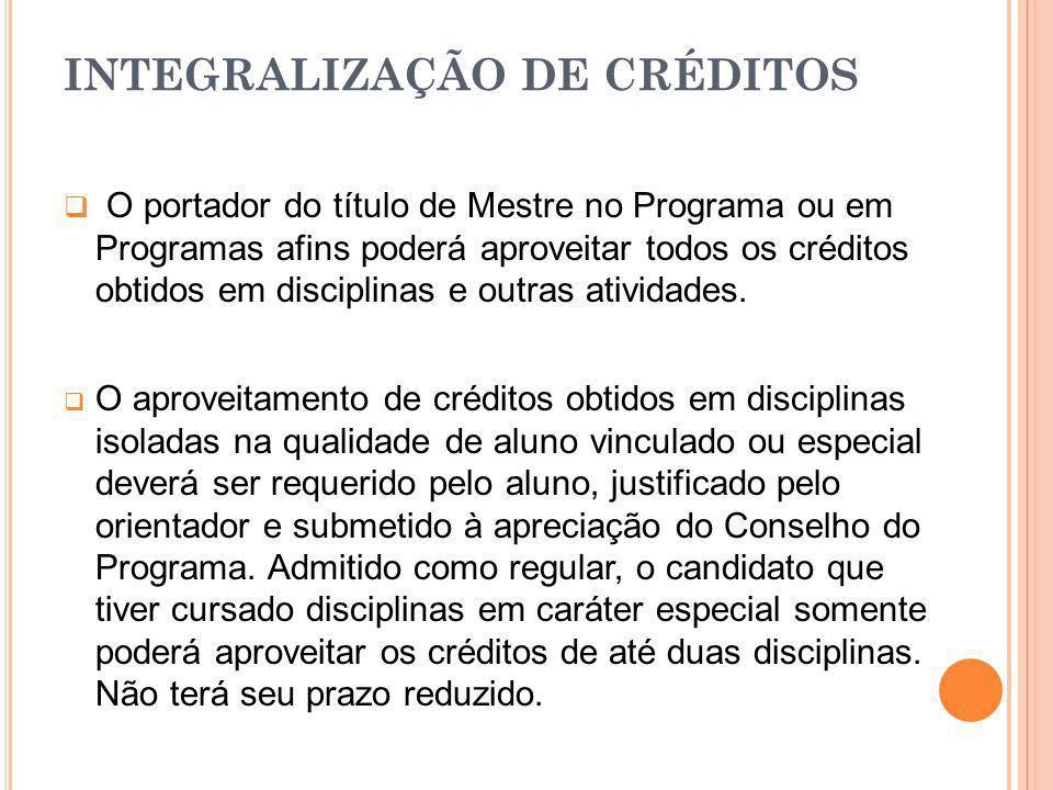 O portador do título de Mestre no Programa ou em Programas afins poderá aproveitar todos os créditos obtidos em disciplinas e outras atividades. O apr