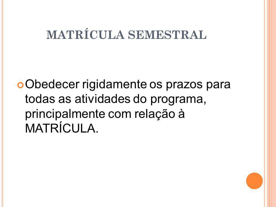 Obedecer rigidamente os prazos para todas as atividades do programa, principalmente com relação à MATRÍCULA.