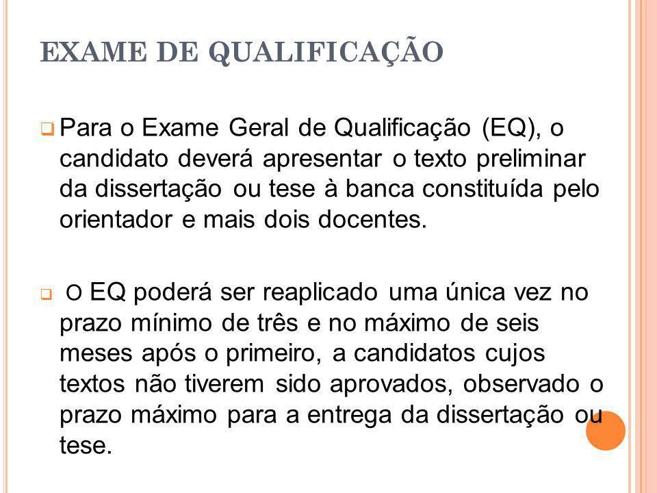 EXAME DE QUALIFICAÇÃO Para o Exame Geral de Qualificação (EQ), o candidato deverá apresentar o texto preliminar da dissertação ou tese à banca constit