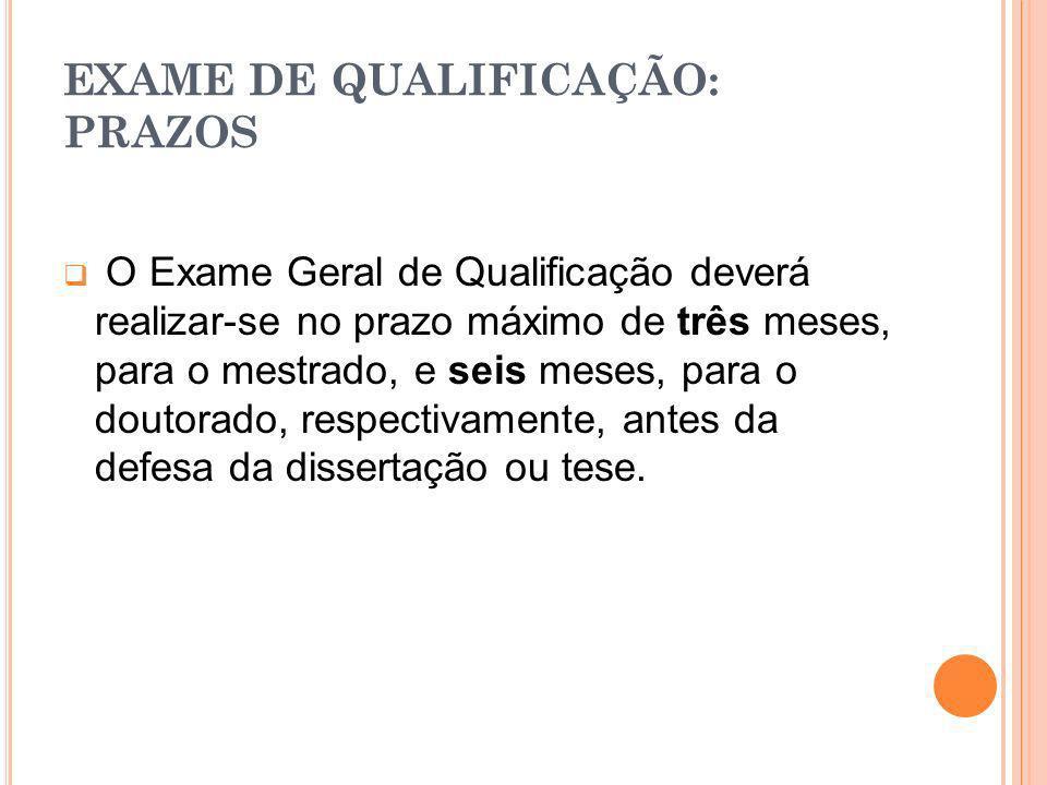 EXAME DE QUALIFICAÇÃO: PRAZOS O Exame Geral de Qualificação deverá realizar-se no prazo máximo de três meses, para o mestrado, e seis meses, para o do