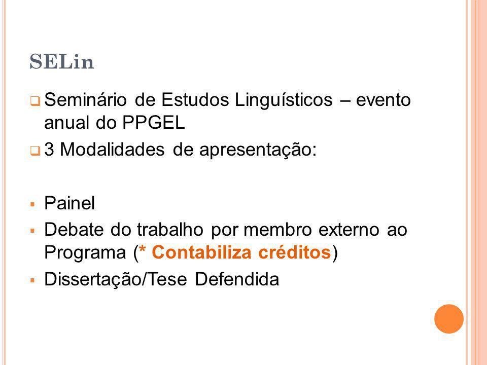 SELin Seminário de Estudos Linguísticos – evento anual do PPGEL 3 Modalidades de apresentação: Painel Debate do trabalho por membro externo ao Program