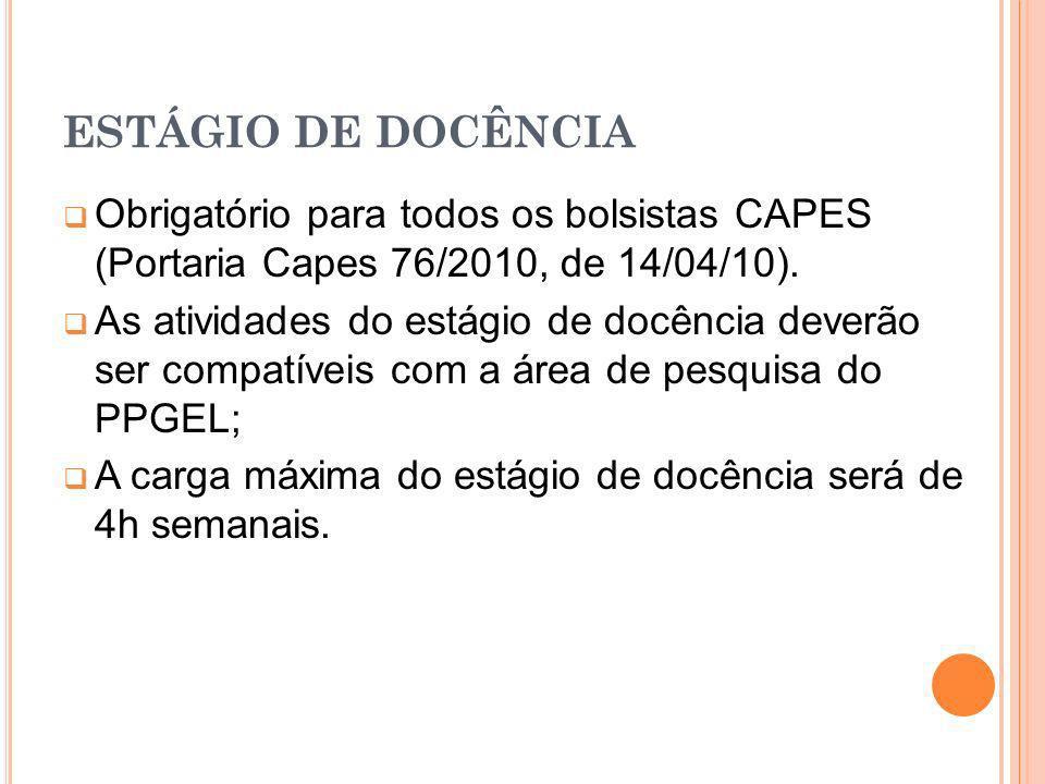 ESTÁGIO DE DOCÊNCIA Obrigatório para todos os bolsistas CAPES (Portaria Capes 76/2010, de 14/04/10). As atividades do estágio de docência deverão ser