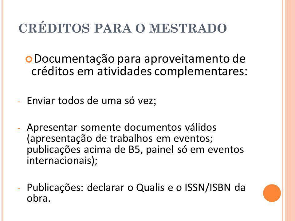 CRÉDITOS PARA O MESTRADO Documentação para aproveitamento de créditos em atividades complementares : - Enviar todos de uma só vez ; - Apresentar somen