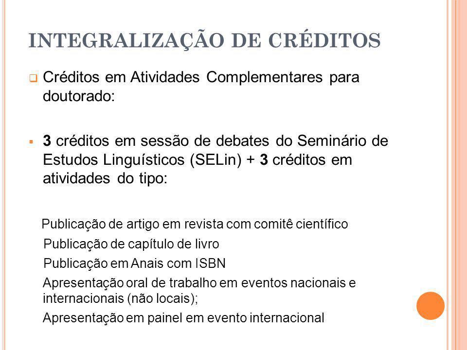 Créditos em Atividades Complementares para doutorado: 3 créditos em sessão de debates do Seminário de Estudos Linguísticos (SELin) + 3 créditos em ati
