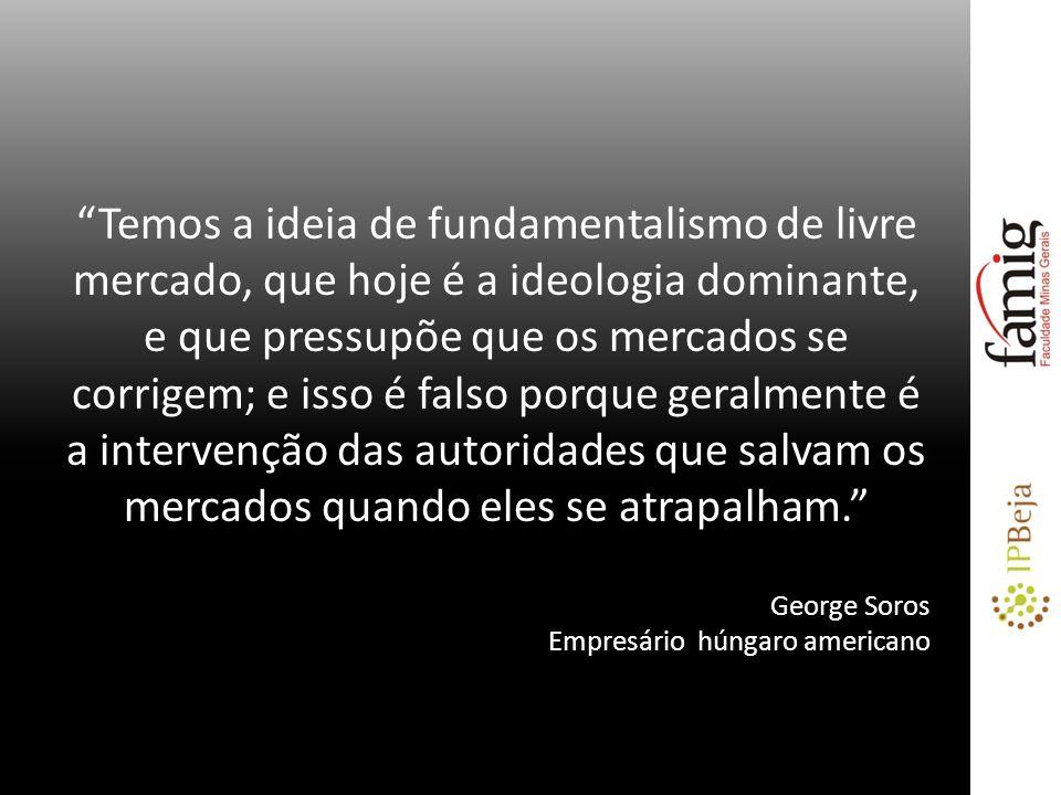 Temos a ideia de fundamentalismo de livre mercado, que hoje é a ideologia dominante, e que pressupõe que os mercados se corrigem; e isso é falso porqu
