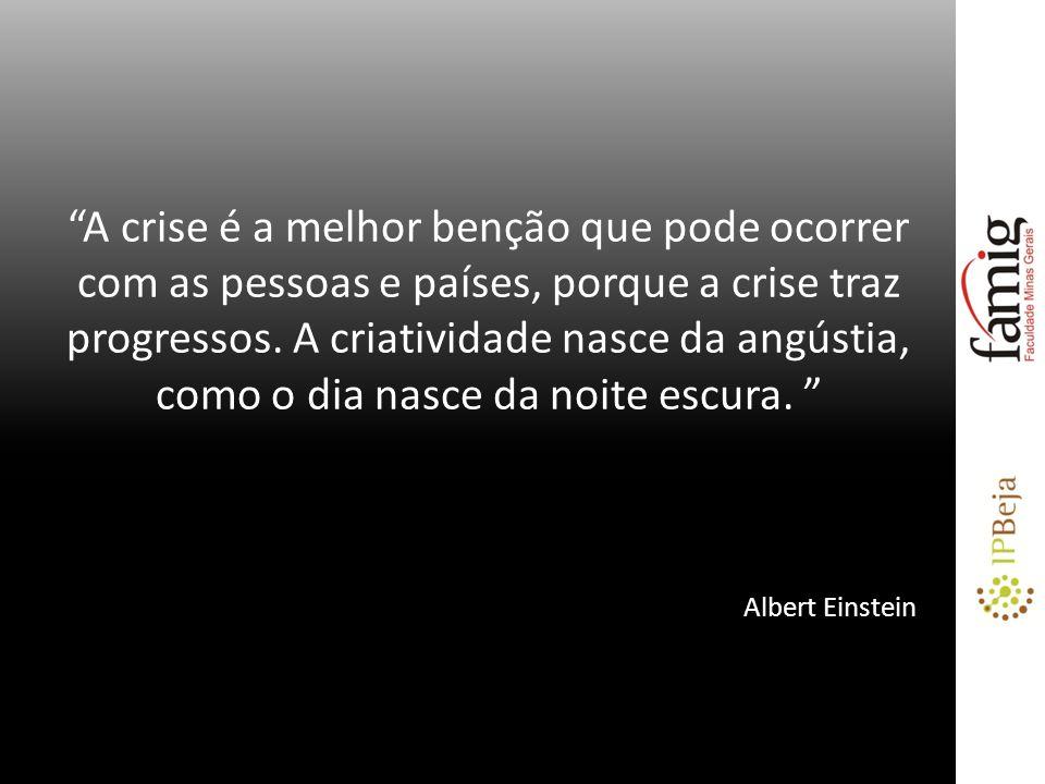 A crise é a melhor benção que pode ocorrer com as pessoas e países, porque a crise traz progressos. A criatividade nasce da angústia, como o dia nasce