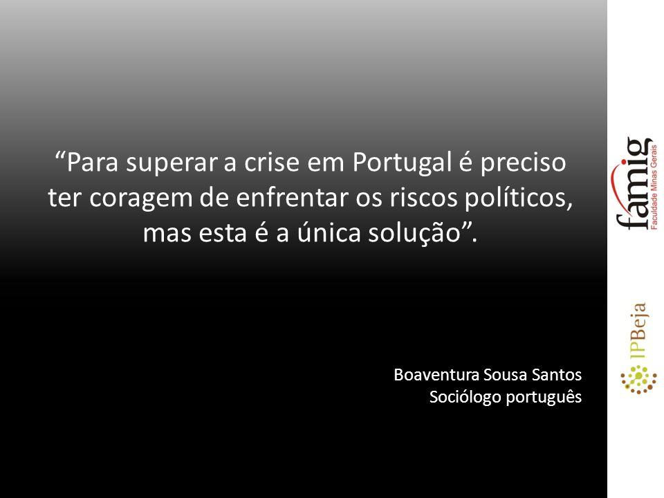 Para superar a crise em Portugal é preciso ter coragem de enfrentar os riscos políticos, mas esta é a única solução. Boaventura Sousa Santos Sociólogo