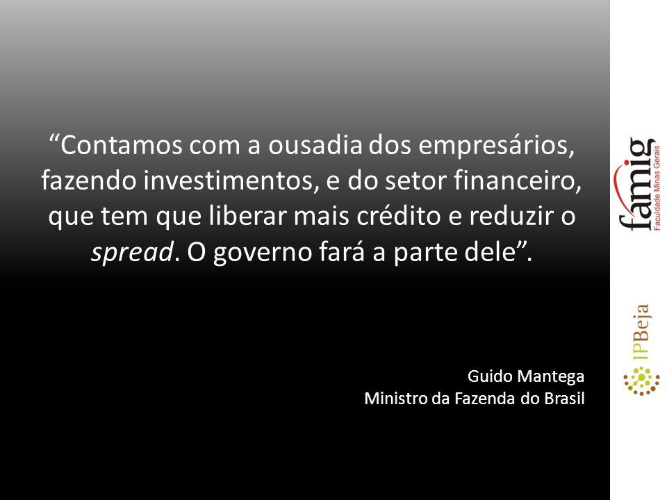 Contamos com a ousadia dos empresários, fazendo investimentos, e do setor financeiro, que tem que liberar mais crédito e reduzir o spread.