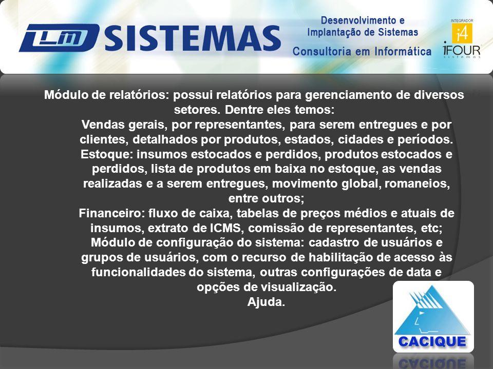 Módulo de relatórios: possui relatórios para gerenciamento de diversos setores. Dentre eles temos: Vendas gerais, por representantes, para serem entre