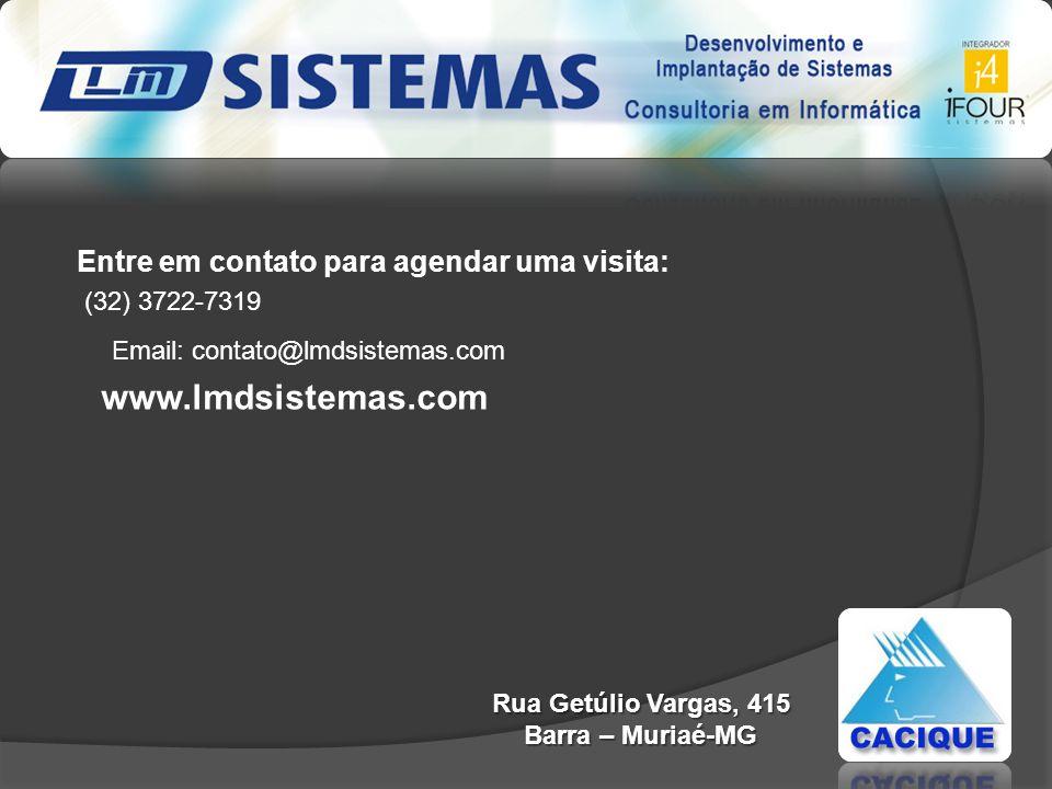 Entre em contato para agendar uma visita: www.lmdsistemas.com (32) 3722-7319 Rua Getúlio Vargas, 415 Barra – Muriaé-MG Email: contato@lmdsistemas.com
