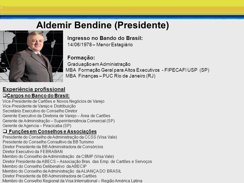 Aldemir Bendine (Presidente) Ingresso no Bando do Brasil: 14/06/1978 – Menor Estagiário Formação: Graduação em Administração MBA Formação Geral para A