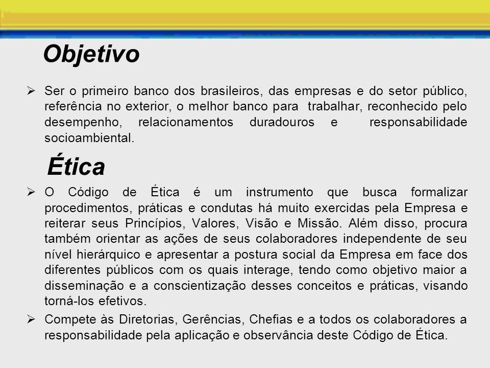 Objetivo Ser o primeiro banco dos brasileiros, das empresas e do setor público, referência no exterior, o melhor banco para trabalhar, reconhecido pel