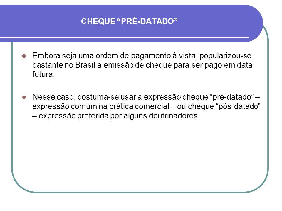 CHEQUE PRÉ-DATADO Embora seja uma ordem de pagamento à vista, popularizou-se bastante no Brasil a emissão de cheque para ser pago em data futura. Ness