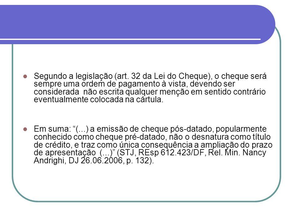 Segundo a legislação (art. 32 da Lei do Cheque), o cheque será sempre uma ordem de pagamento à vista, devendo ser considerada não escrita qualquer men