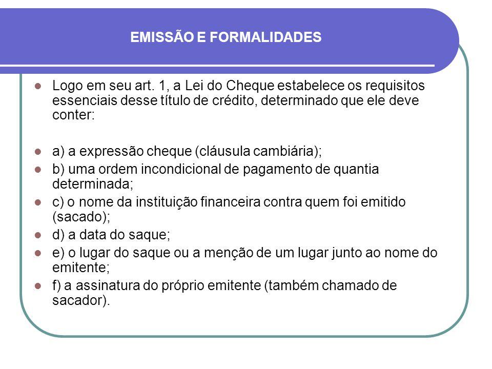 EMISSÃO E FORMALIDADES Logo em seu art. 1, a Lei do Cheque estabelece os requisitos essenciais desse título de crédito, determinado que ele deve conte