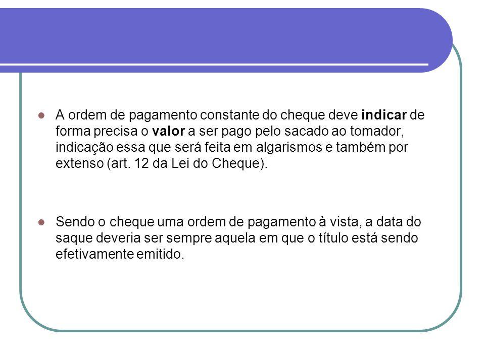A ordem de pagamento constante do cheque deve indicar de forma precisa o valor a ser pago pelo sacado ao tomador, indicação essa que será feita em alg