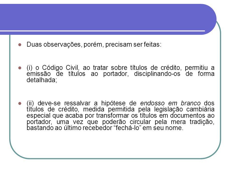 Duas observações, porém, precisam ser feitas: (i) o Código Civil, ao tratar sobre títulos de crédito, permitiu a emissão de títulos ao portador, disci