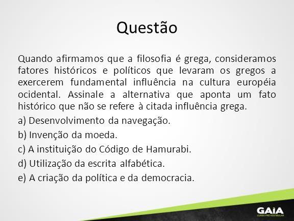 Questão Quando afirmamos que a filosofia é grega, consideramos fatores históricos e políticos que levaram os gregos a exercerem fundamental influência