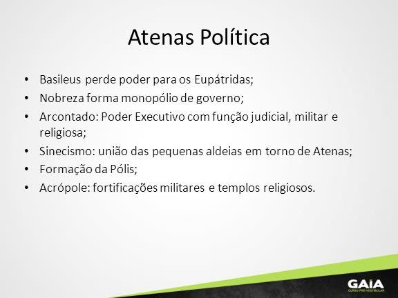 Atenas Política Basileus perde poder para os Eupátridas; Nobreza forma monopólio de governo; Arcontado: Poder Executivo com função judicial, militar e