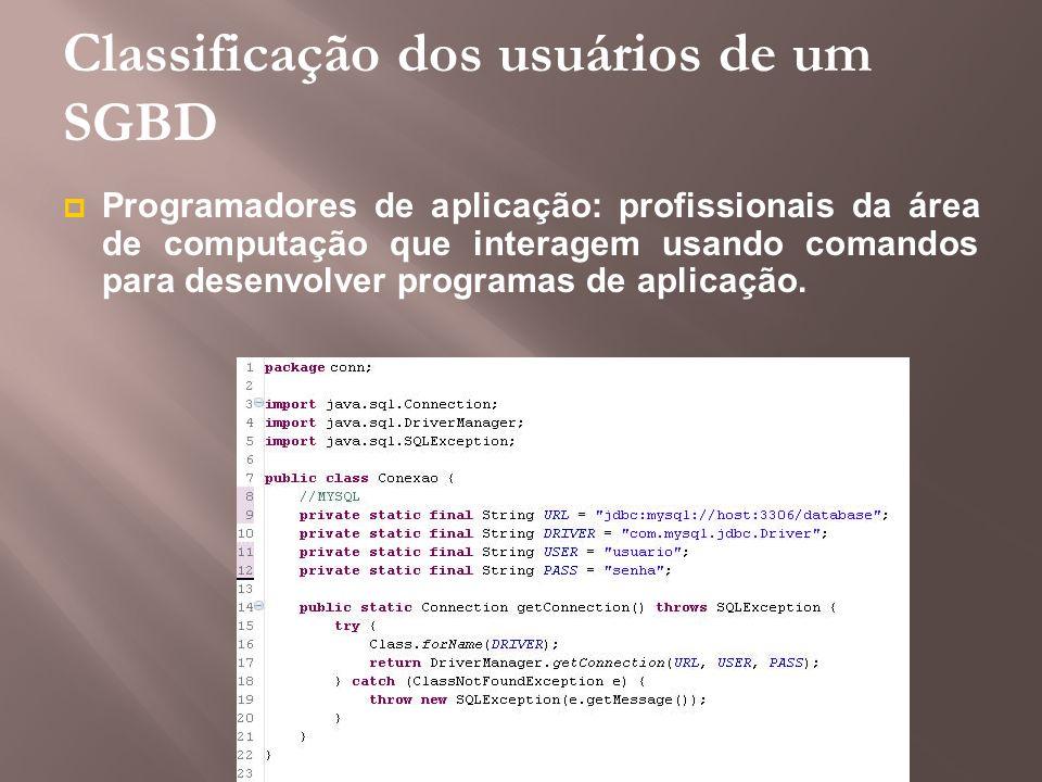 Classificação dos usuários de um SGBD Programadores de aplicação: profissionais da área de computação que interagem usando comandos para desenvolver p