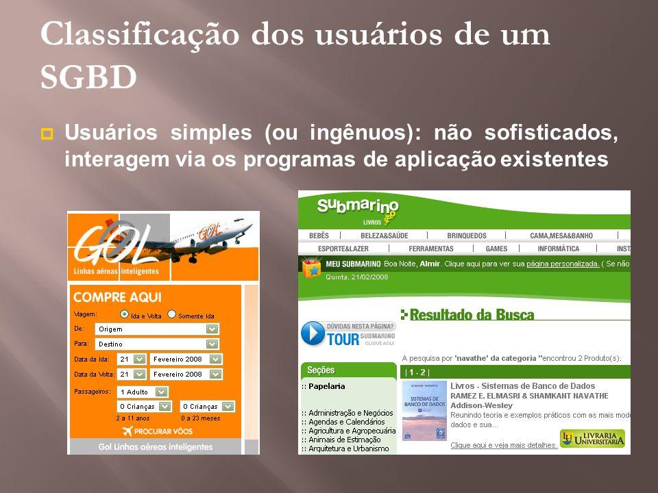 Classificação dos usuários de um SGBD Usuários simples (ou ingênuos): não sofisticados, interagem via os programas de aplicação existentes
