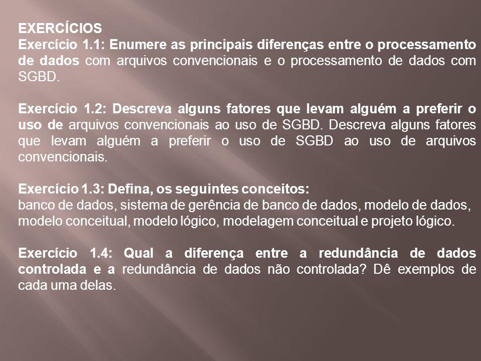 EXERCÍCIOS Exercício 1.1: Enumere as principais diferenças entre o processamento de dados com arquivos convencionais e o processamento de dados com SG