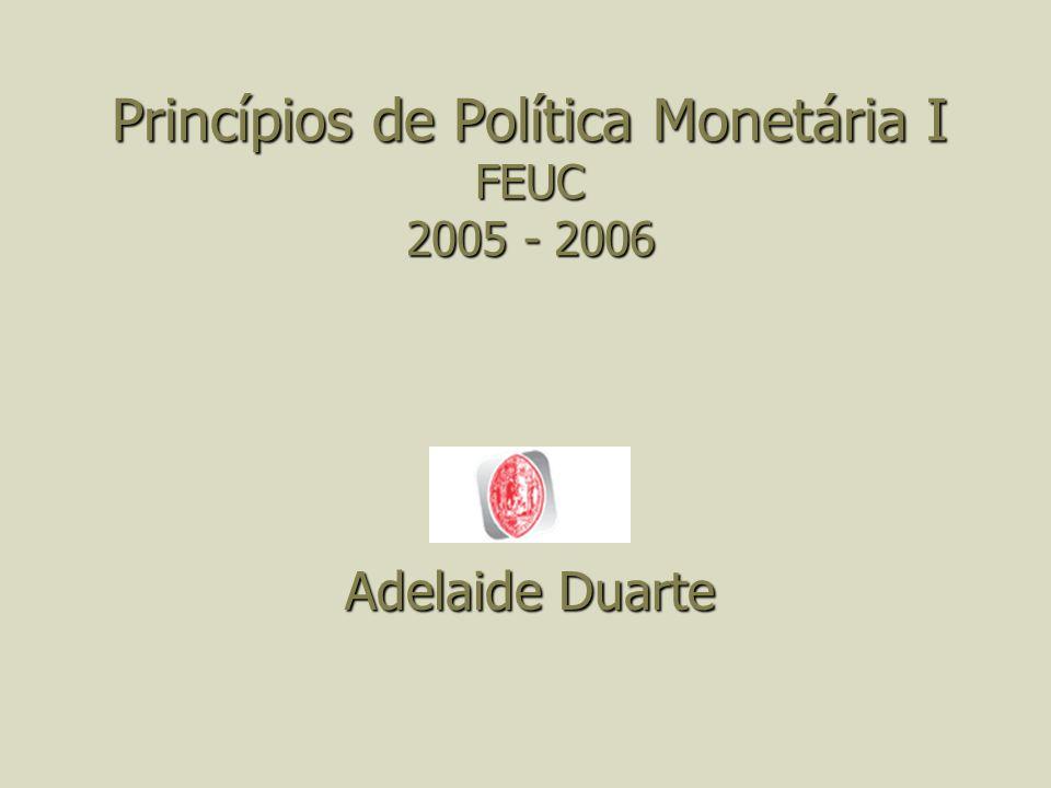 Princípios de Política Monetária I FEUC 2005 - 2006 Adelaide Duarte