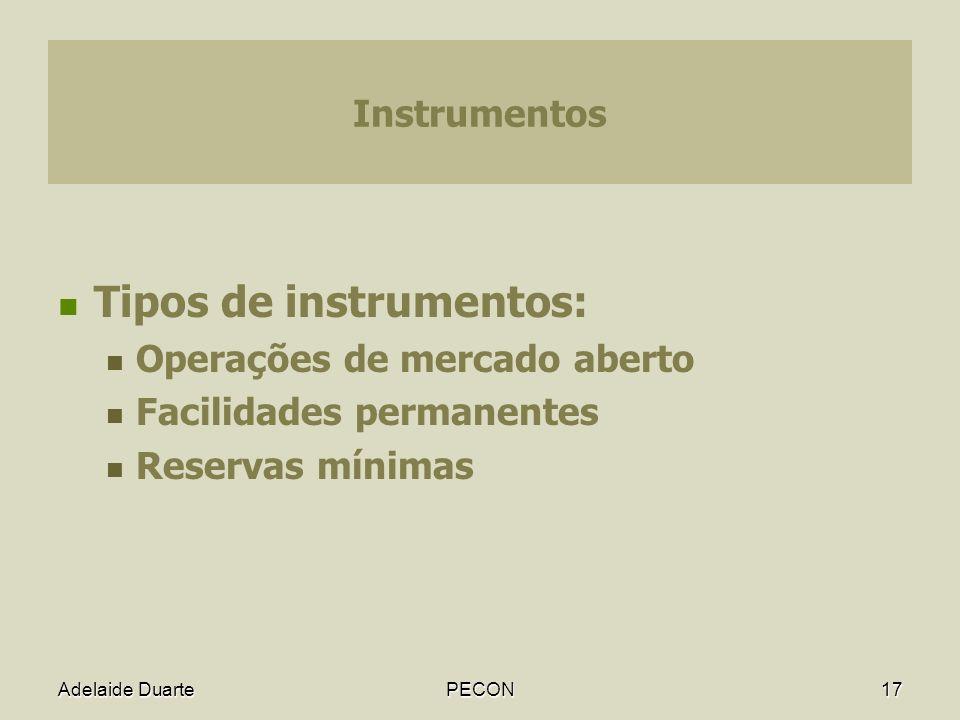 Adelaide DuartePECON17 Instrumentos Tipos de instrumentos: Operações de mercado aberto Facilidades permanentes Reservas mínimas