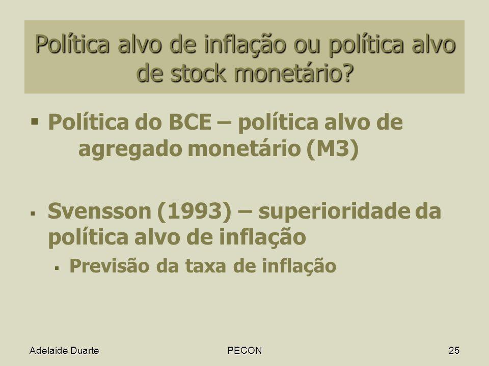 Adelaide DuartePECON25 Política alvo de inflação ou política alvo de stock monetário.