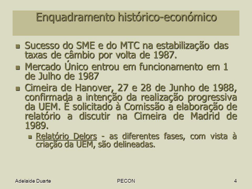 Adelaide DuartePECON4 Enquadramento histórico-económico Sucesso do SME e do MTC na estabilização das taxas de câmbio por volta de 1987.
