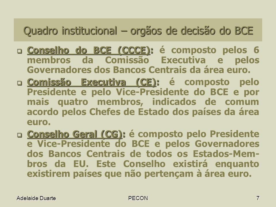 Adelaide DuartePECON7 Quadro institucional – orgãos de decisão do BCE Conselho do BCE (CCCE): Conselho do BCE (CCCE): é composto pelos 6 membros da Comissão Executiva e pelos Governadores dos Bancos Centrais da área euro.
