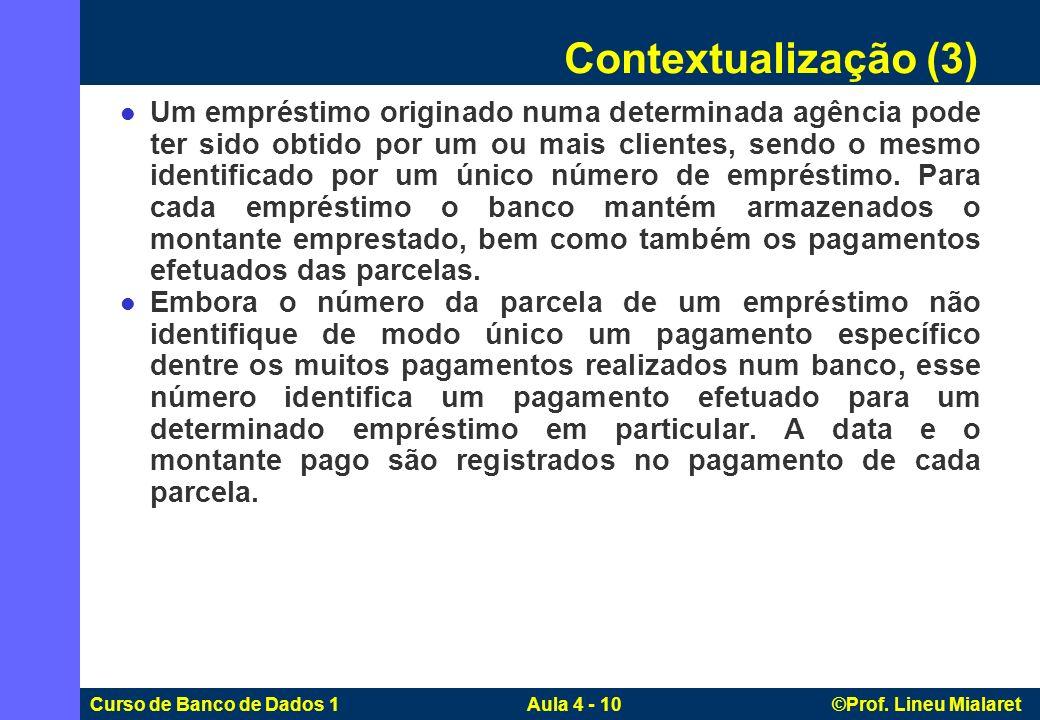 Curso de Banco de Dados 1 Aula 4 - 10 ©Prof. Lineu Mialaret Um empréstimo originado numa determinada agência pode ter sido obtido por um ou mais clien