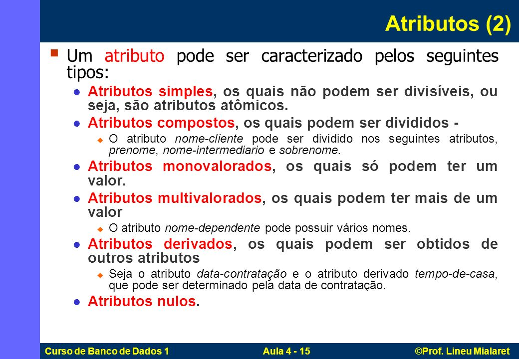 Curso de Banco de Dados 1 Aula 4 - 15 ©Prof. Lineu Mialaret Atributos (2) Um atributo pode ser caracterizado pelos seguintes tipos: Atributos simples,