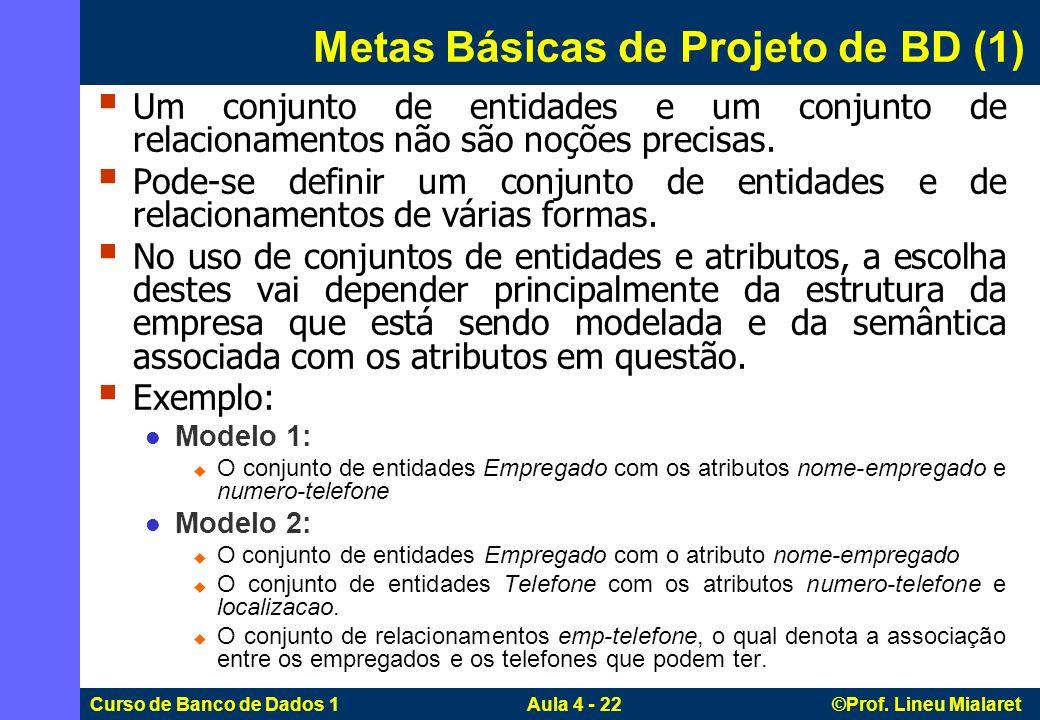 Curso de Banco de Dados 1 Aula 4 - 22 ©Prof. Lineu Mialaret Metas Básicas de Projeto de BD (1) Um conjunto de entidades e um conjunto de relacionament