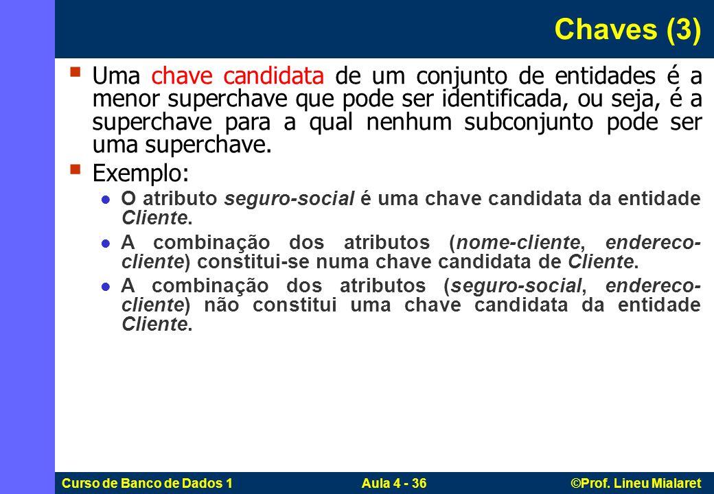 Curso de Banco de Dados 1 Aula 4 - 36 ©Prof. Lineu Mialaret Uma chave candidata de um conjunto de entidades é a menor superchave que pode ser identifi
